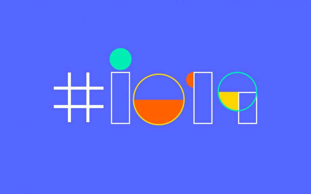 Google I/O 2019 : découvrez les nouveautés et anticipez les nouveaux marchés publicitaires